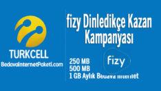 Turkcell Fizy 1 GB Bedava internet Dinledikçe Kazan Kampanyası