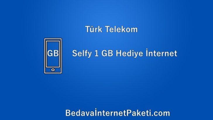 Türk Telekom Selfy 1 GB Bedava İnternet 2017