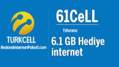 Turkcell 61cell 6.1 GB Bedava internet Kampanyası