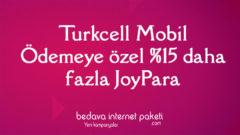 Turkcell Mobil Ödemeye özel %15 JoyPara Bedava