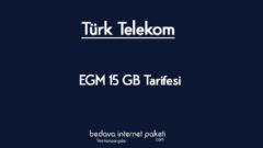 Türk Telekom EGM 15 GB Tarifesi – 15 GB internet